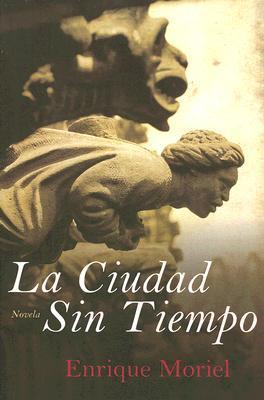Ebook La ciudad sin tiempo by Enrique Moriel read!