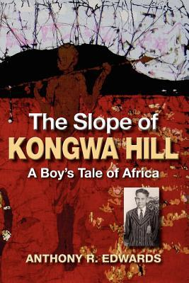 The Slope of Kongwa Hill by Anthony R. Edwards