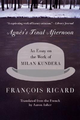 agnes s final afternoon an essay on the work of milan kundera by  44562