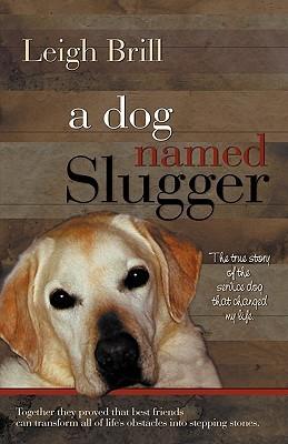 A Dog Named Slugger by Leigh Brill