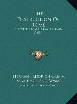 The Destruction Of Rome: A Letter From Herman Grimm (1886)