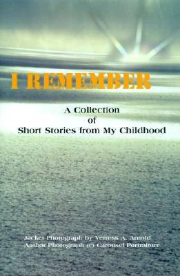 I Remember: A Collection of Short Stories from My Childhood