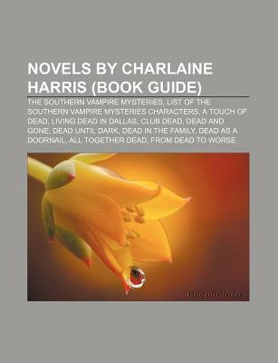 Novels by Charlaine Harris: Living Dead in Dallas, Dead to the World, Definitely Dead, Club Dead, Dead Until Dark, Dead as a Doornail