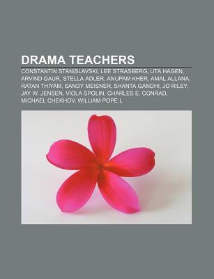 Drama Teachers: Constantin Stanislavski, Lee Strasberg, Uta Hagen, Arvind Gaur, Stella Adler, Anupam Kher, Amal Allana, Ratan Thiyam