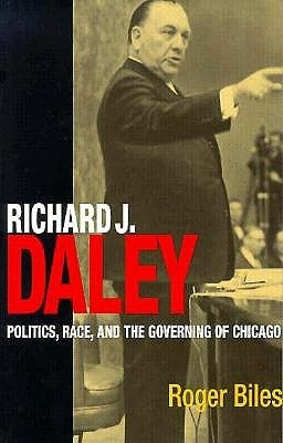 Richard J. Daley by Roger Biles