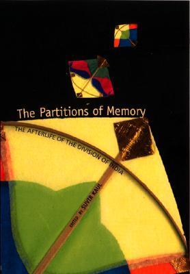 The Partitions of Memory: The Afterlife of the Division of India