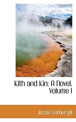 Kith and Kin: A Novel, Volume I