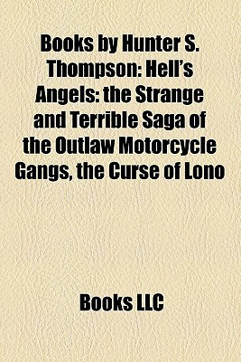 Books By Hunter S. Thompson (Study Guide): Hell's Angels: The Strange And Terrible Saga Of The Outlaw Motorcycle Gangs, The Curse Of Lono