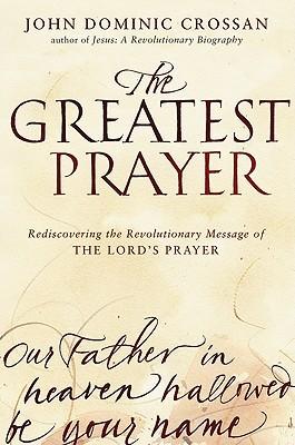 The Greatest Prayer by John Dominic Crossan