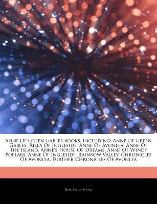 Articles on Anne of Green Gables Books, Including: Anne of Green Gables, Rilla of Ingleside, Anne of Avonlea, Anne of the Island, Anne's House of Dreams, Anne of Windy Poplars, Anne of Ingleside, Rainbow Valley, Chronicles of Avonlea