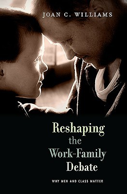 Reshaping the Work-Family Debate by Joan C. Williams