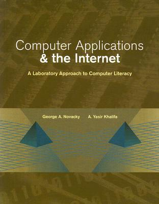 Computer Applications and the Internet: A Laboratory Approach to Computer Literacy [With CDROM]