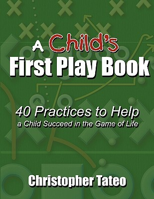 A Child's First Play Book: 40 Practices to Help a Child Succeed in the Game of Life