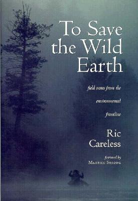 To Save the Wild Earth: Field Notes from the Environmental Frontline