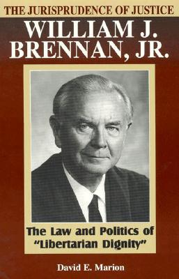 The Jurisprudence of Justice William J. Brennan, Jr.: The Law and Politics of 'Libertarian Dignity'