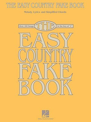 The Easy Country Fake Book: Melody, Lyrics and Simplified Chords: Over 100 Songs in the Key of C