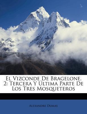 El Vizconde de Bragelone, 2: Tercera Y �ltima Parte de Los Tres Mosqueteros