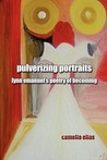Pulverizing Portraits: Lynn Emanuel's Poetry of Becoming