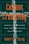 Cosmos Crumbling: American Reform and the Religious Imagination