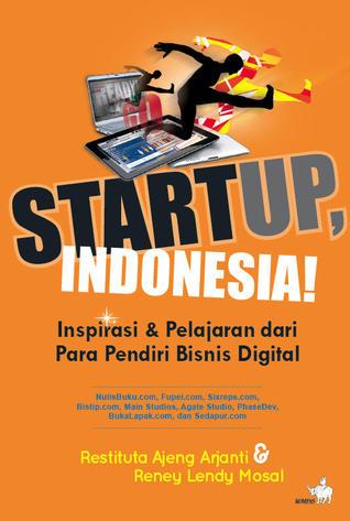 Startup, Indonesia!: Inspirasi & Pelajaran dari Para Pendiri Bisnis Digital