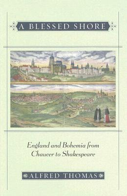 A Blessed Shore: England and Bohemia from Chaucer to Shakespeare