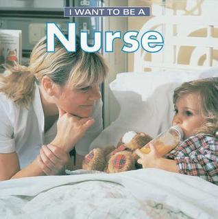 I Want to Be a Nurse (I Want to Be