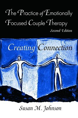 The Practice of Emotionally Focused Couple Therapy by Sue Johnson