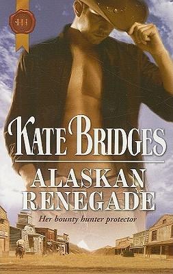 Alaskan Renegade by Kate Bridges