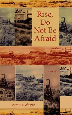 Rise, Do Not Be Afraid by Aaron A. Abeyta