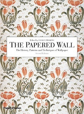 The Papered Wall: The History, Patterns and Techniques of Wallpaper