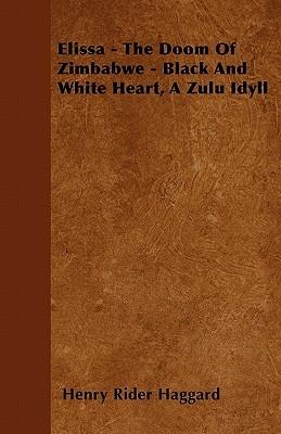 Elissa - The Doom of Zimbabwe - Black and White Heart, a Zulu Idyll