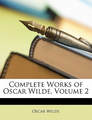 Complete Works of Oscar Wilde, Volume 2