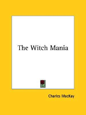 Ebook The Witch Mania by Charles Mackay TXT!