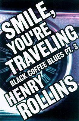 Smile, You're Traveling by Henry Rollins