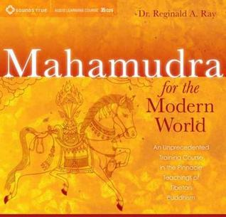 Mahamudra for the Modern World: An Unprecedented Training Course in the Pinnacle Teachings of Tibetan Buddhism