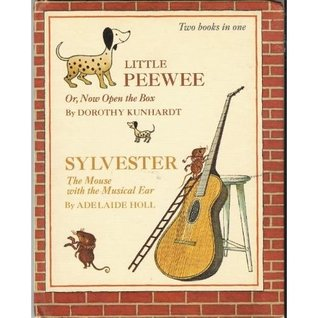 Little PeeWee or, Now Open the Box and Sylvester the Mouse with the Musical Ear