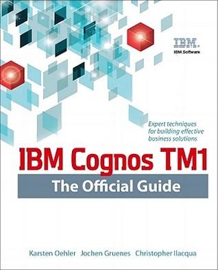 ibm cognos tm1 the official guide by karsten oehler rh goodreads com ibm cognos tm1 guide ibm cognos tm1 guide