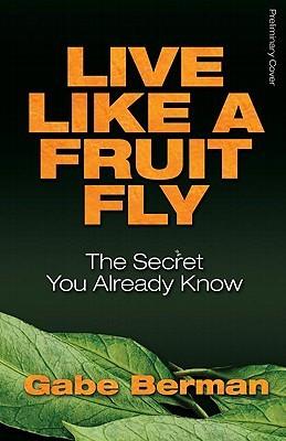 Live Like a Fruit Fly by Gabe Berman