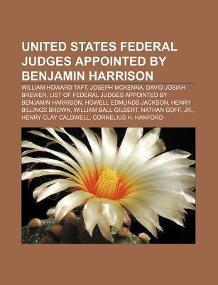 United States Federal Judges Appointed by Benjamin Harrison: William Howard Taft, Joseph McKenna, David Josiah Brewer
