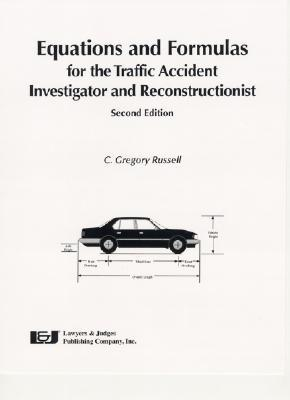 Equations & Formulas for the Traffic Accident Investigator and Reconstructionist