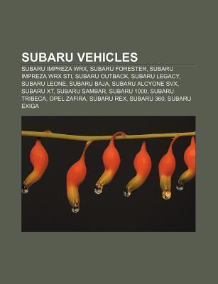 Subaru Vehicles: Subaru Impreza Wrx, Subaru Forester, Subaru Impreza Wrx Sti, Subaru Outback, Subaru Legacy, Subaru Leone, Subaru Baja