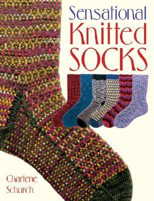Sensational Knitted Socks by Charlene Schurch