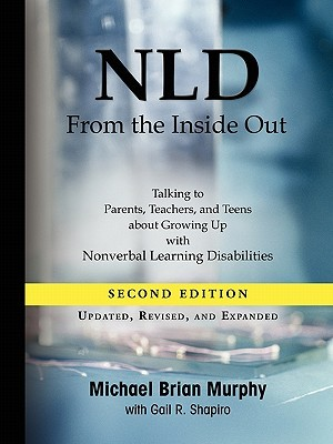NLD from the Inside Out: Talking to Parents, Teachers, and Teens about Growing Up with Nonverbal Learning Disabilities