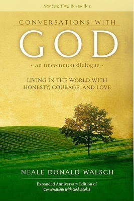 Conversations with God: An Uncommon Dialogue: Living in the World with Honesty, Courage, and Love