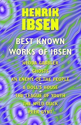 Best Known Works: Hedda Gabler / Ghosts / An Enemy of the People / A Doll's House / The League of Youth / The Wild Duck / Peer Gynt