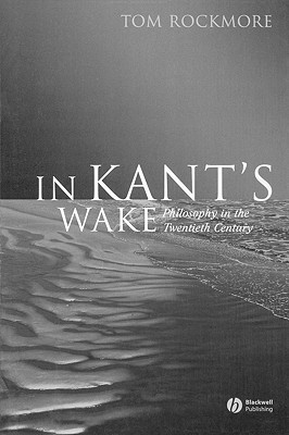 In Kant's Wake: Philosophy in the Twentieth Century