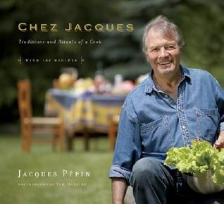 Ebook Chez Jacques: Traditions and Rituals of a Cook by Jacques Pépin TXT!