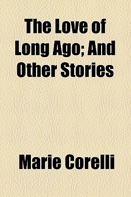 The Love of Long Ago; And Other Stories