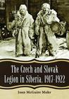 The Czech and Slovak Legion in Siberia, 1917-1922