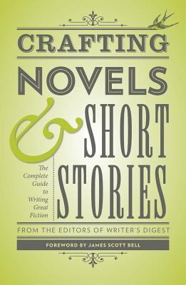 Crafting Novels & Short Stories by Writer's Digest Books